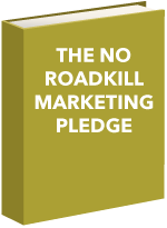 The No Roadkill Marketing Pledge